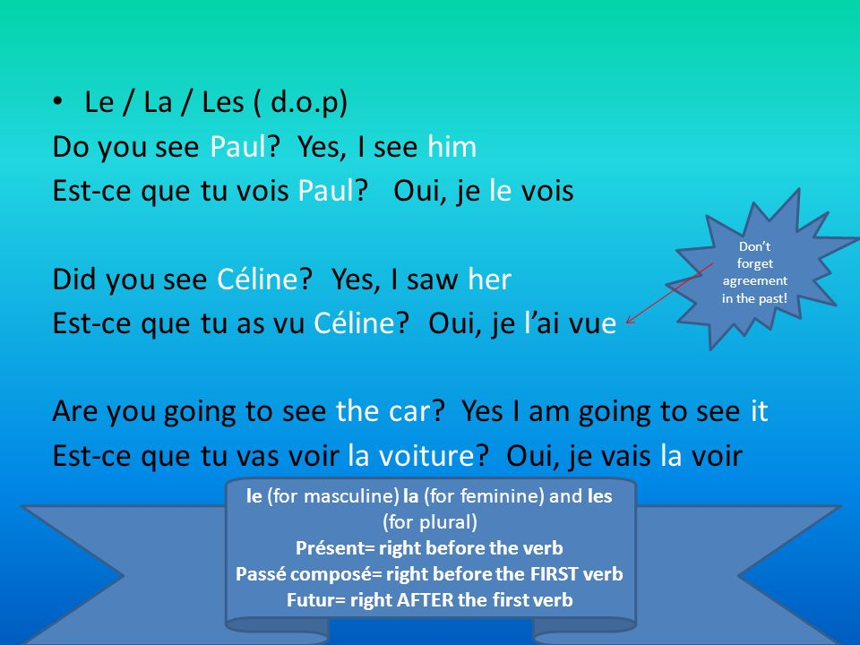 Le / La / Les ( d.o.p) Do you see Paul.Yes, I see him Est-ce que tu vois Paul.