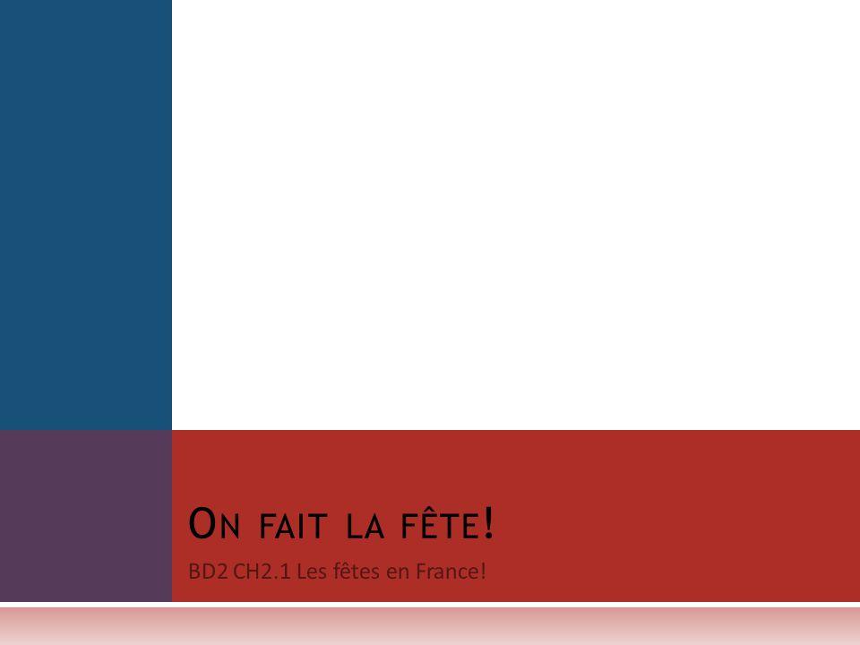 BD2 CH2.1 Les fêtes en France! O N FAIT LA FÊTE !