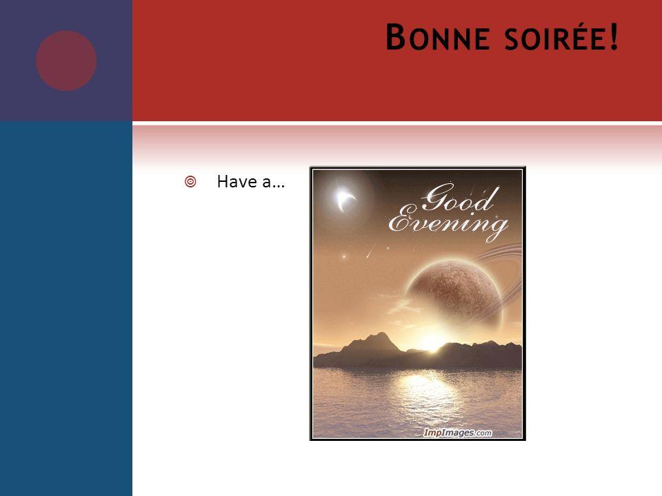 B ONNE SOIRÉE ! Have a…