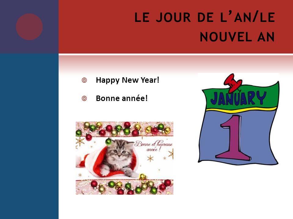 LE JOUR DE L AN / LE NOUVEL AN Happy New Year! Bonne année!