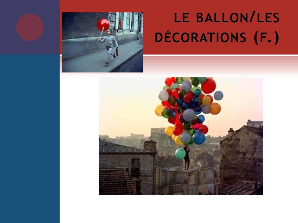 LE BALLON / LES DÉCORATIONS ( F.)
