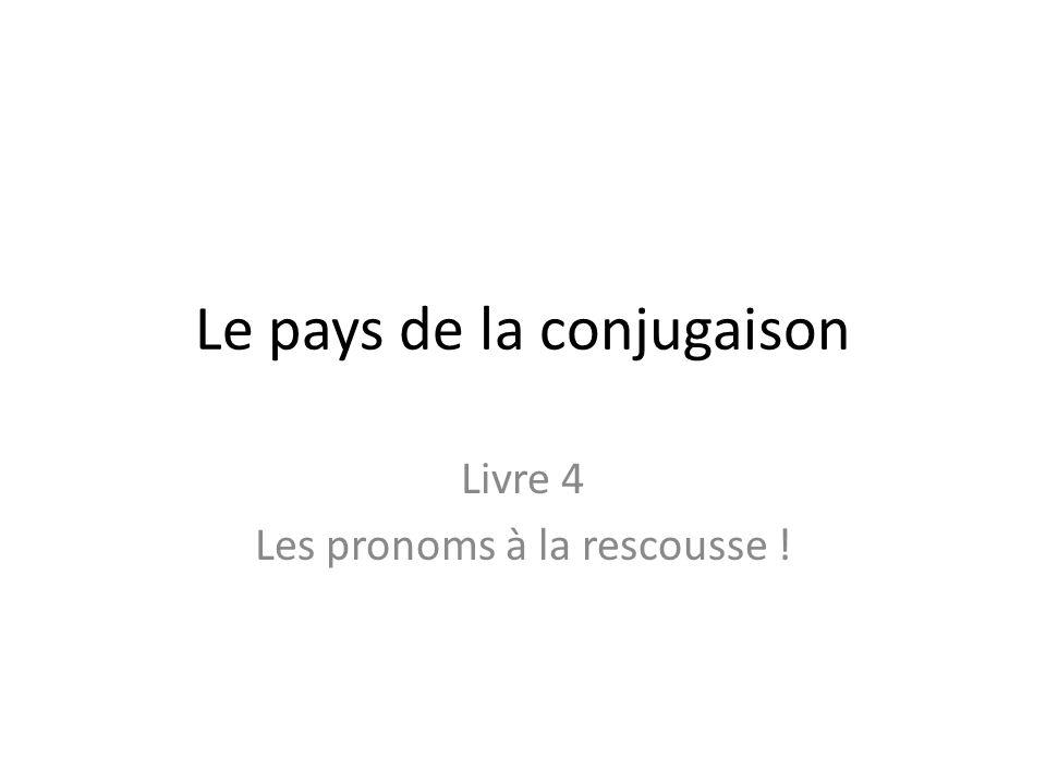 Le pays de la conjugaison Livre 4 Les pronoms à la rescousse !