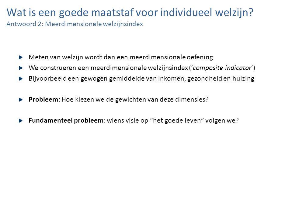 Wat is een goede maatstaf voor individueel welzijn? Antwoord 2: Meerdimensionale welzijnsindex Meten van welzijn wordt dan een meerdimensionale oefeni