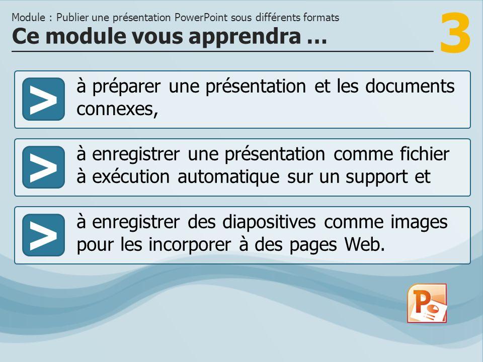 3 >> à enregistrer une présentation comme fichier à exécution automatique sur un support et à enregistrer des diapositives comme images pour les incor