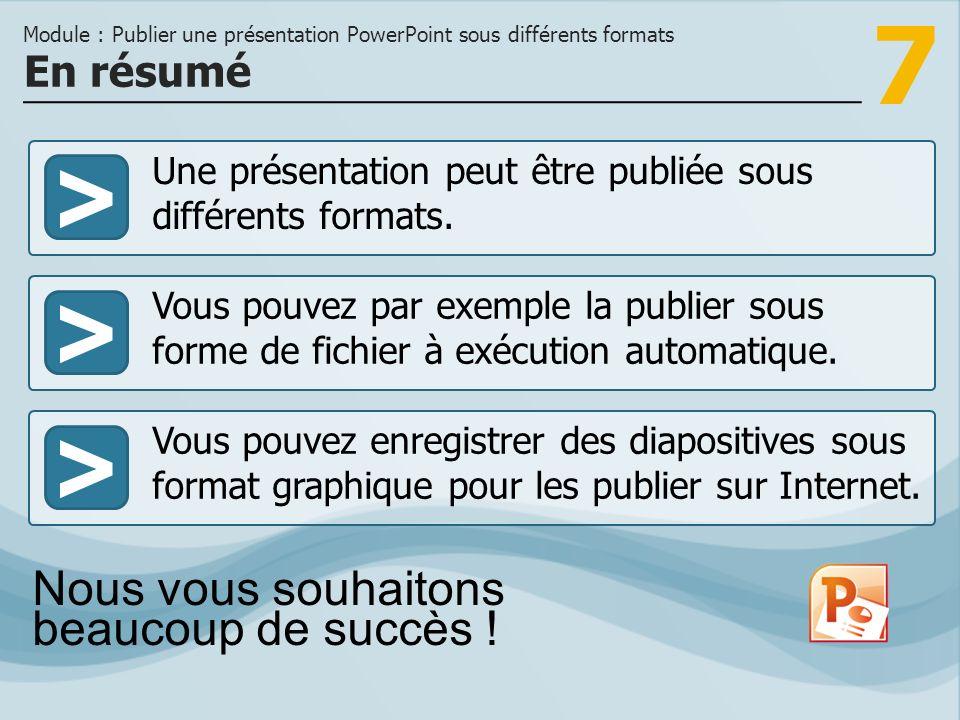 7 >>> Une présentation peut être publiée sous différents formats. Vous pouvez par exemple la publier sous forme de fichier à exécution automatique. Vo
