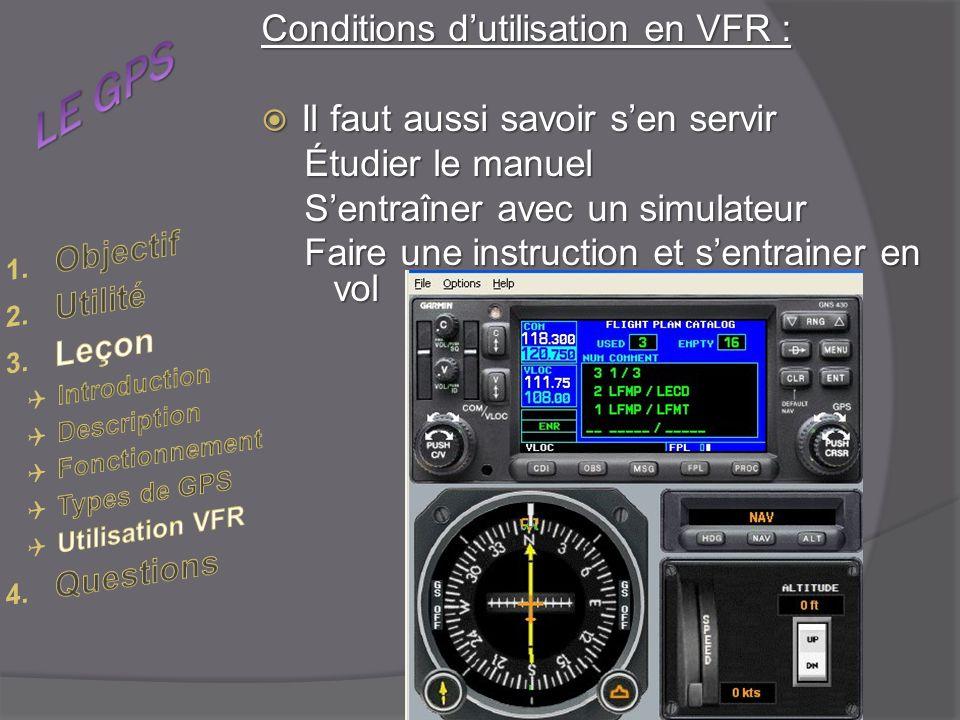 Conditions dutilisation en VFR : Il faut aussi savoir sen servir Il faut aussi savoir sen servir Étudier le manuel Sentraîner avec un simulateur Faire une instruction et sentrainer en vol