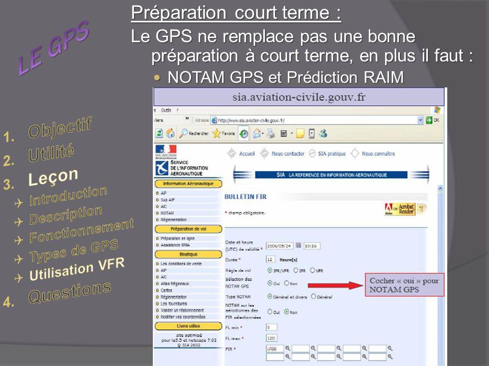 Préparation court terme : Le GPS ne remplace pas une bonne préparation à court terme, en plus il faut : NOTAM GPS et Prédiction RAIM NOTAM GPS et Prédiction RAIM