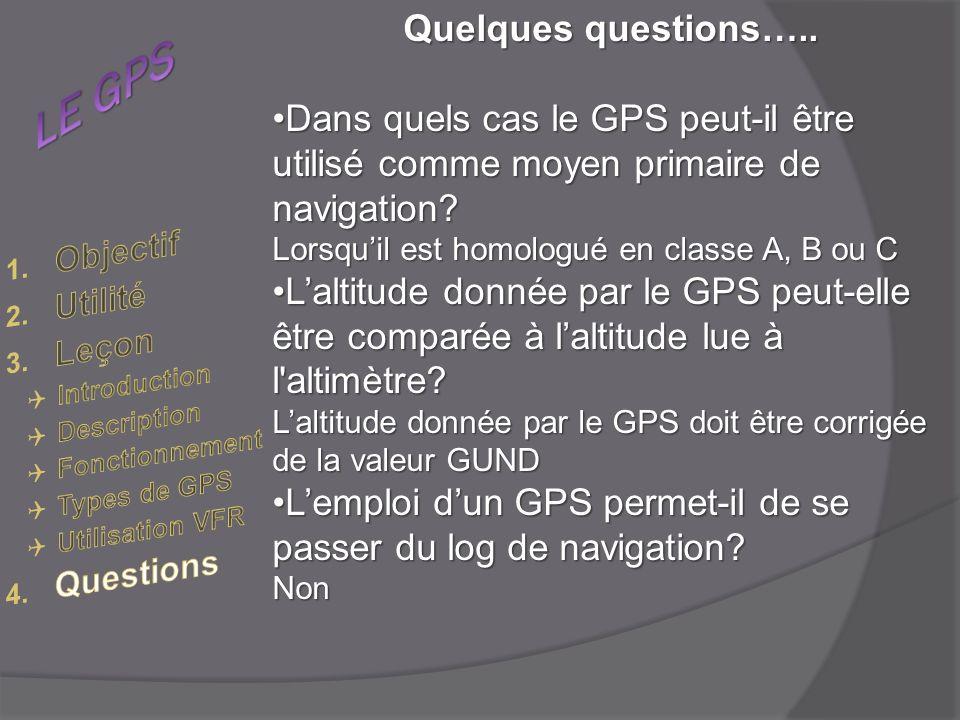 Quelques questions….. Dans quels cas le GPS peut-il être utilisé comme moyen primaire de navigation?Dans quels cas le GPS peut-il être utilisé comme m