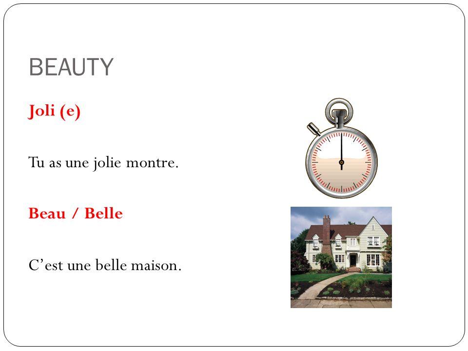 BEAUTY Joli (e) Tu as une jolie montre. Beau / Belle Cest une belle maison.