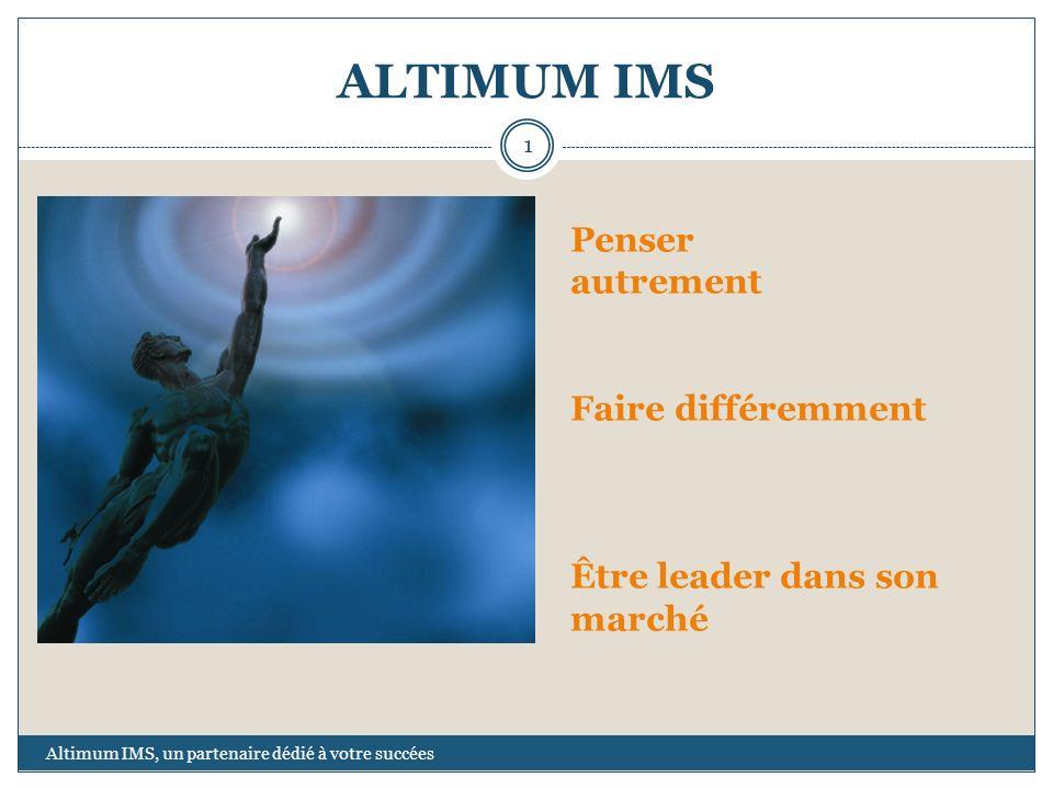 ALTIMUM IMS Penser autrement Faire différemment Être leader dans son marché 1 Altimum IMS, un partenaire dédié à votre succées