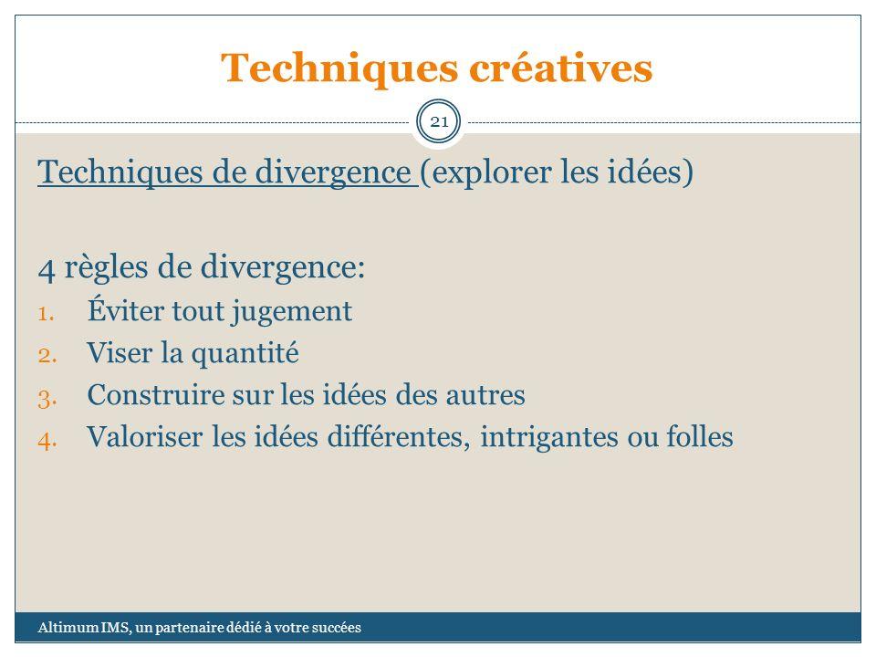 Techniques créatives Techniques de divergence (explorer les idées) 4 règles de divergence: 1. Éviter tout jugement 2. Viser la quantité 3. Construire