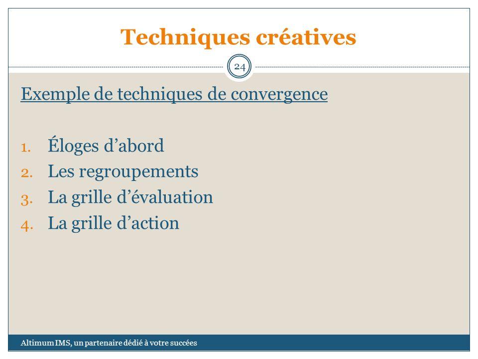 Techniques créatives Exemple de techniques de convergence 1. Éloges dabord 2. Les regroupements 3. La grille dévaluation 4. La grille daction 24 Altim
