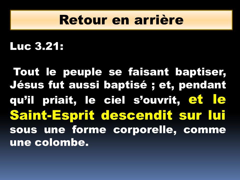 Luc 3.21: Tout le peuple se faisant baptiser, Jésus fut aussi baptisé ; et, pendant quil priait, le ciel souvrit, et le Saint-Esprit descendit sur lui