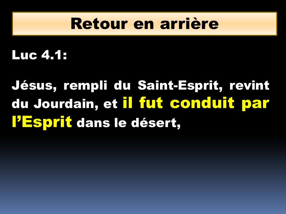 Luc 4.1: Jésus, rempli du Saint-Esprit, revint du Jourdain, et il fut conduit par lEsprit dans le désert, Retour en arrière