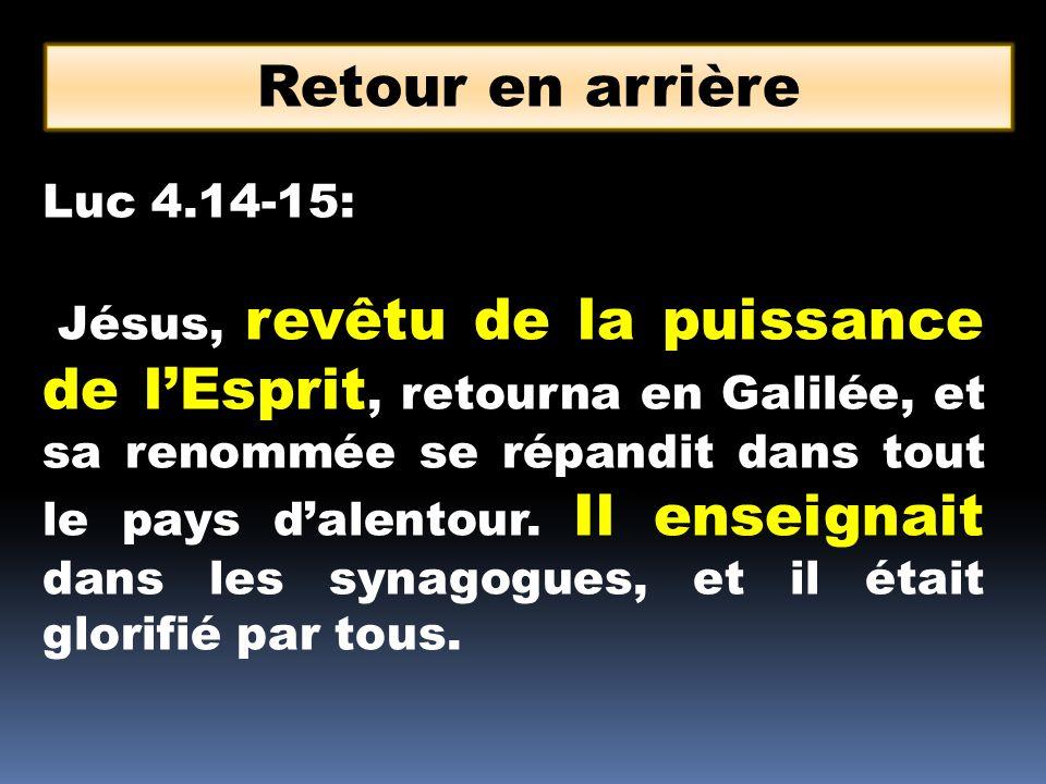Luc 4.14-15: Jésus, revêtu de la puissance de lEsprit, retourna en Galilée, et sa renommée se répandit dans tout le pays dalentour. Il enseignait dans