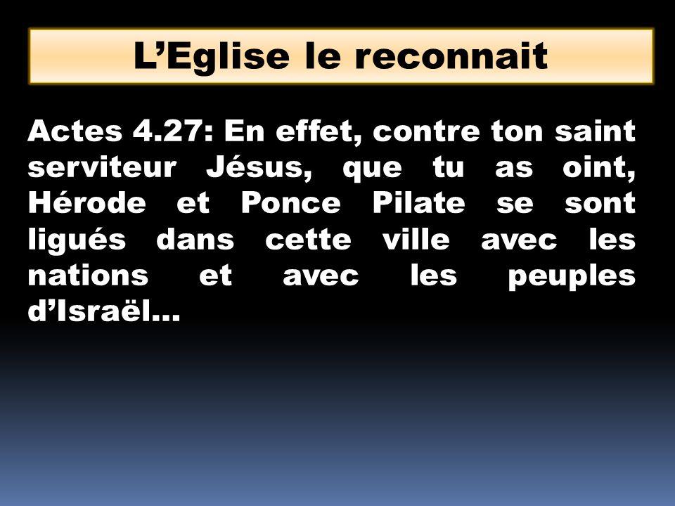 Actes 4.27: En effet, contre ton saint serviteur Jésus, que tu as oint, Hérode et Ponce Pilate se sont ligués dans cette ville avec les nations et ave