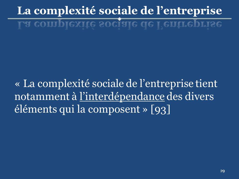 29 « La complexité sociale de lentreprise tient notamment à linterdépendance des divers éléments qui la composent » [93]
