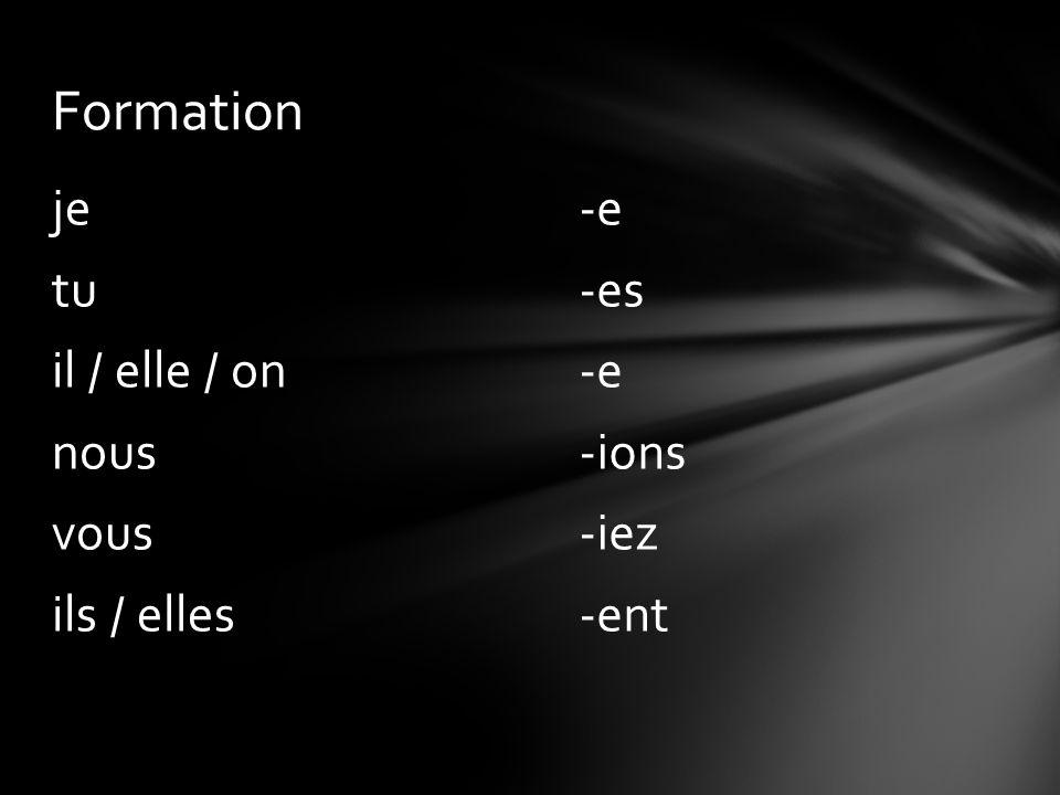 -e -es -e -ions -iez -ent je tu il / elle / on nous vous ils / elles Formation