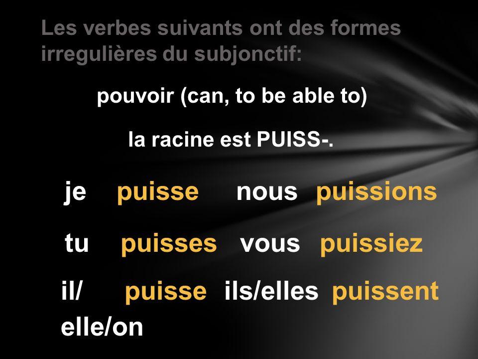 Les verbes suivants ont des formes irregulières du subjonctif: pouvoir (can, to be able to) la racine est PUISS-. je tu il/ nous vous ils/elles puisse
