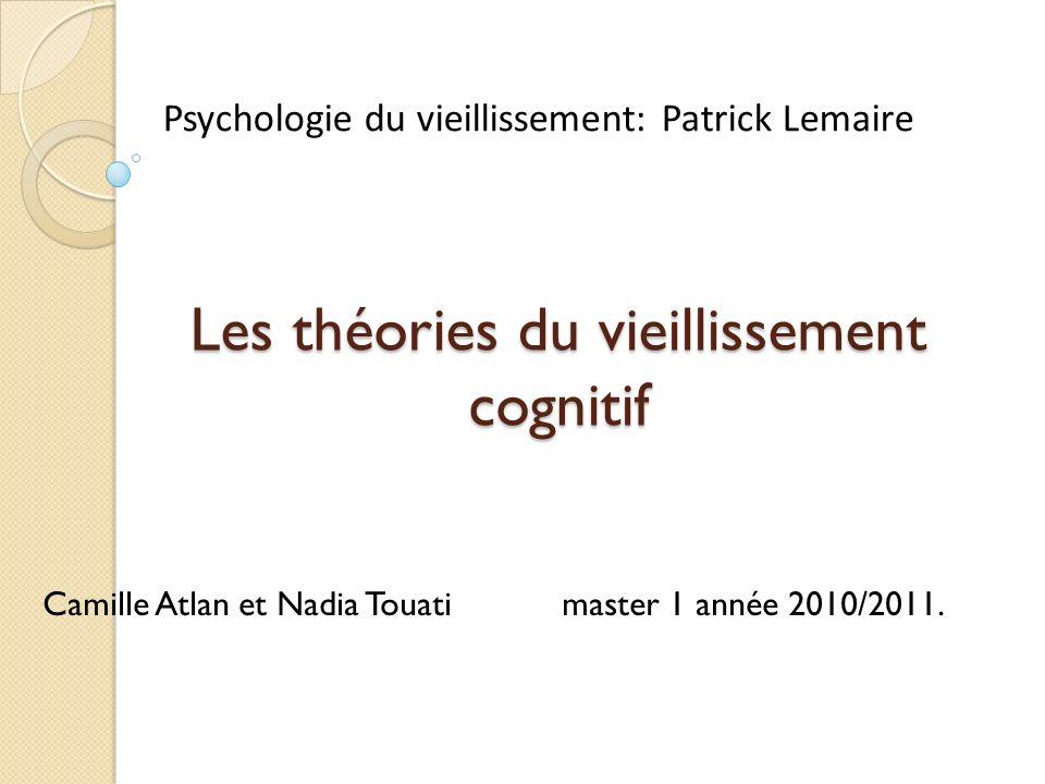 Les théories du vieillissement cognitif Camille Atlan et Nadia Touatimaster 1 année 2010/2011.