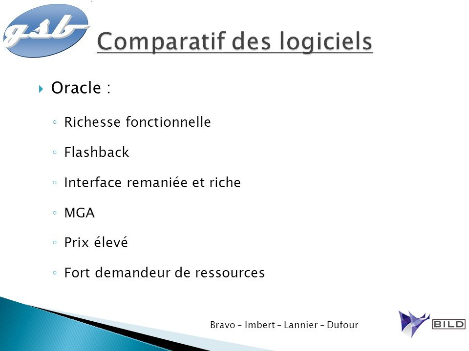 Oracle : Richesse fonctionnelle Flashback Interface remaniée et riche MGA Prix élevé Fort demandeur de ressources Bravo – Imbert – Lannier – Dufour