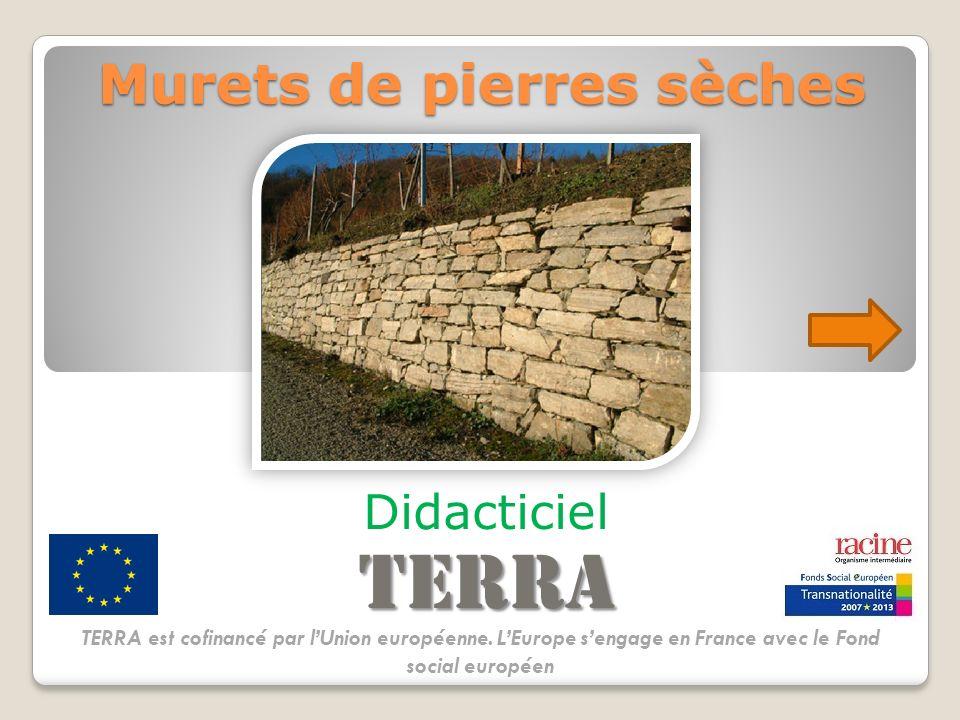 Murets de pierres sèches Didacticiel TERRA TERRA est cofinancé par lUnion européenne. LEurope sengage en France avec le Fond social européen