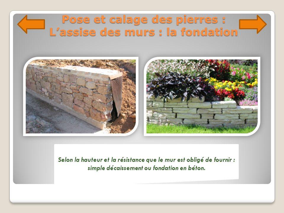 Pose et calage des pierres : Lassise des murs : la fondation Selon la hauteur et la résistance que le mur est obligé de fournir : simple décaissement