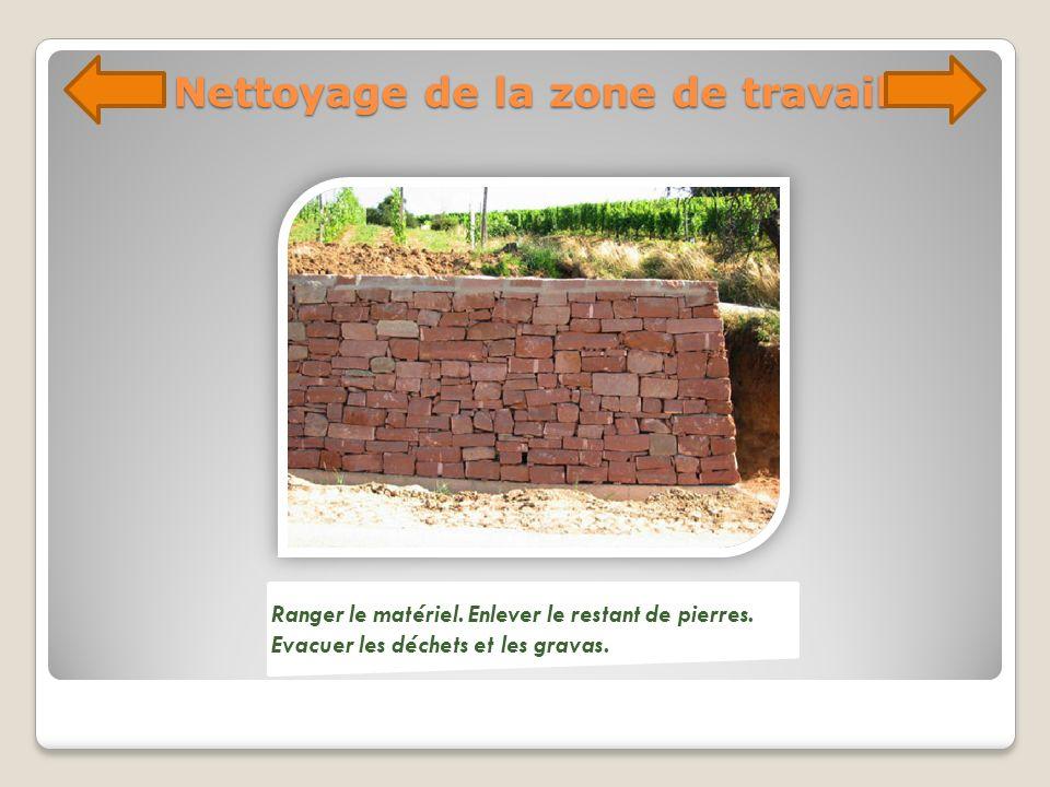 Nettoyage de la zone de travail Ranger le matériel. Enlever le restant de pierres. Evacuer les déchets et les gravas.