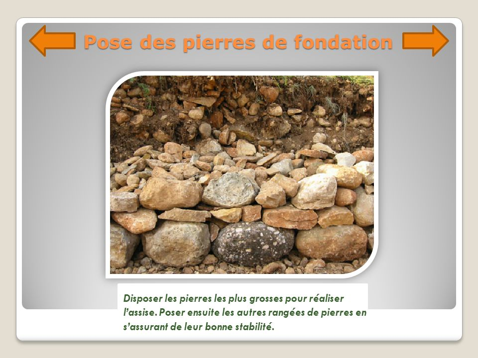 Pose des pierres de fondation Disposer les pierres les plus grosses pour réaliser lassise. Poser ensuite les autres rangées de pierres en sassurant de