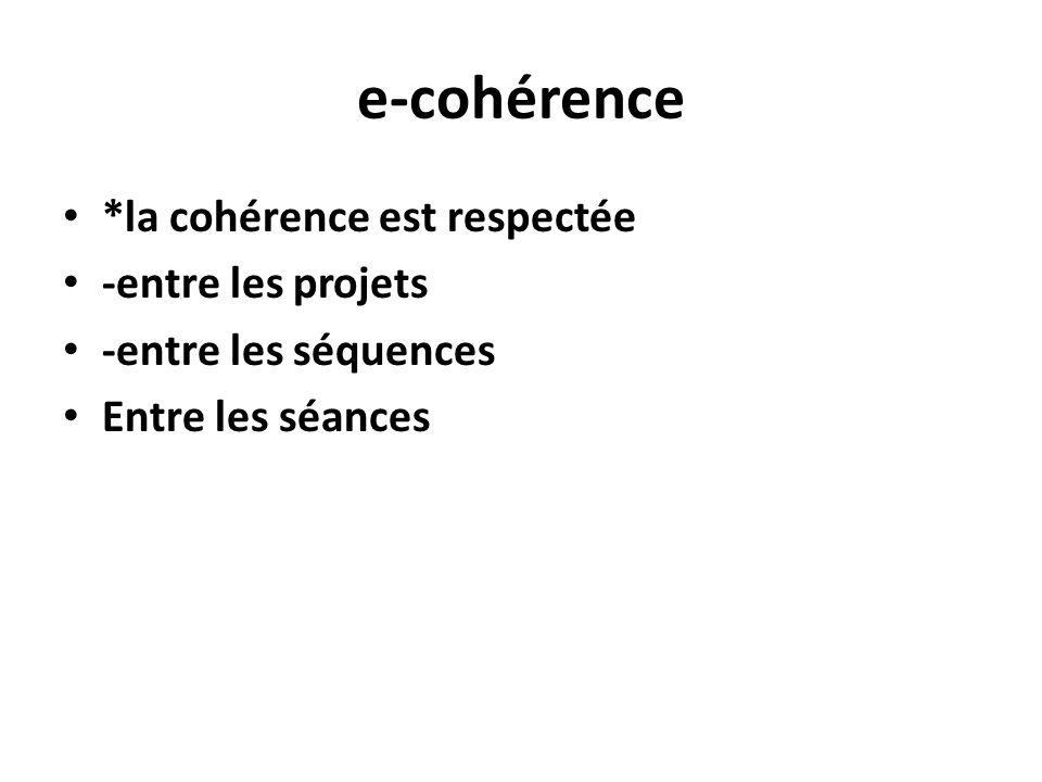 e-cohérence *la cohérence est respectée -entre les projets -entre les séquences Entre les séances