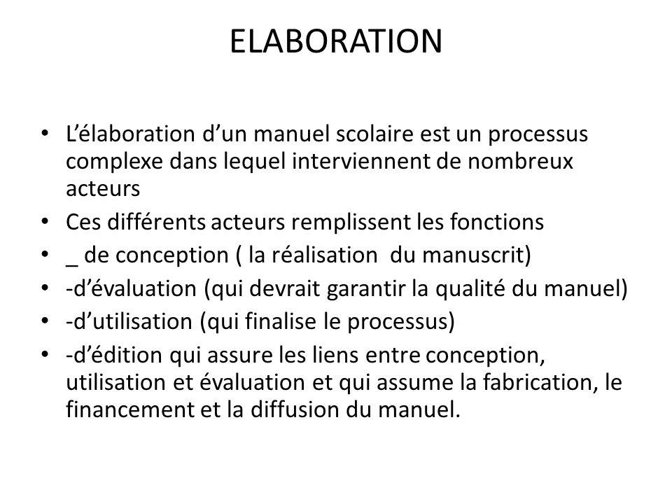 ELABORATION Lélaboration dun manuel scolaire est un processus complexe dans lequel interviennent de nombreux acteurs Ces différents acteurs remplissen