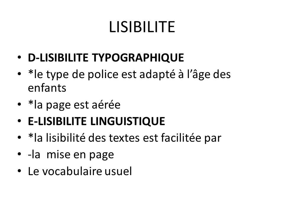 LISIBILITE D-LISIBILITE TYPOGRAPHIQUE *le type de police est adapté à lâge des enfants *la page est aérée E-LISIBILITE LINGUISTIQUE *la lisibilité des