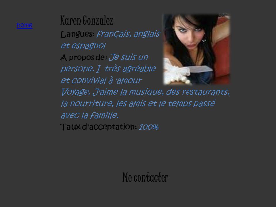 home Karen Gonzalez Langues: français, anglais et espagnol A propos de: Je suis un persone. I très agréable et convivial à 'amour Voyage. J'aime la mu