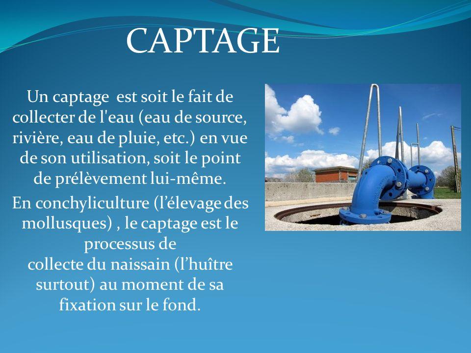 Un captage est soit le fait de collecter de l'eau (eau de source, rivière, eau de pluie, etc.) en vue de son utilisation, soit le point de prélèvement