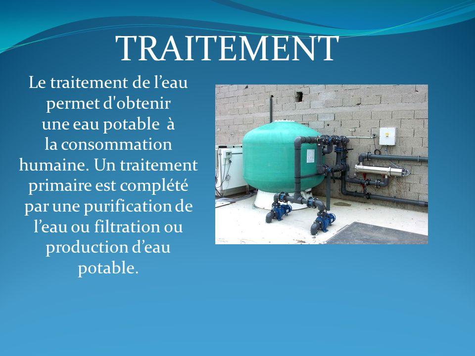 TRAITEMENT Le traitement de leau permet d'obtenir une eau potable à la consommation humaine. Un traitement primaire est complété par une purification