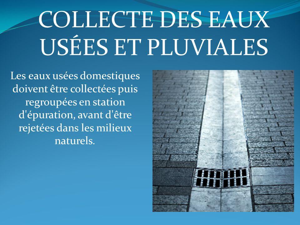 COLLECTE DES EAUX USÉES ET PLUVIALES Les eaux usées domestiques doivent être collectées puis regroupées en station d'épuration, avant d'être rejetées