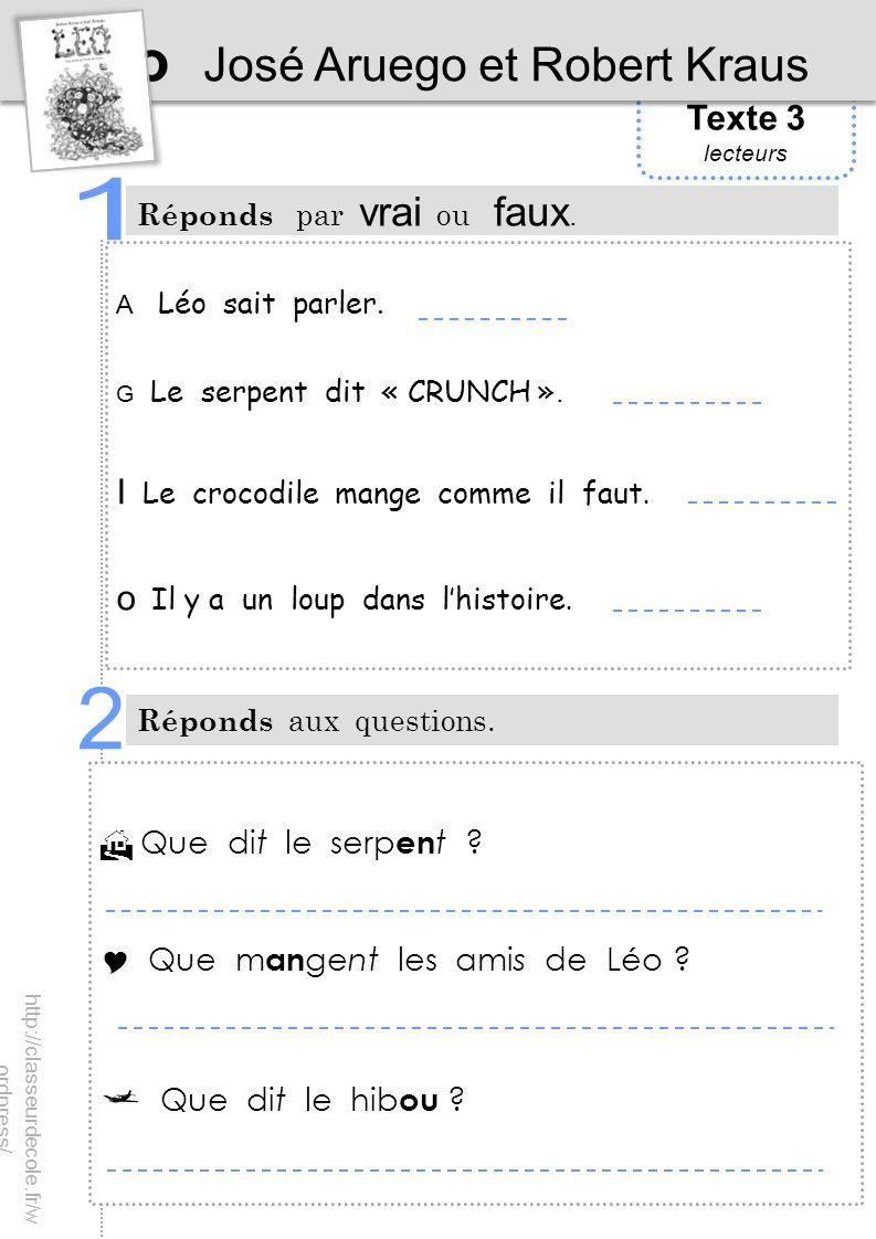 Texte 3 lecteurs Léo José Aruego et Robert Kraus Réponds par vrai ou faux. Réponds aux questions. A Léo sait parler. G Le serpent dit « CRUNCH ». I Le