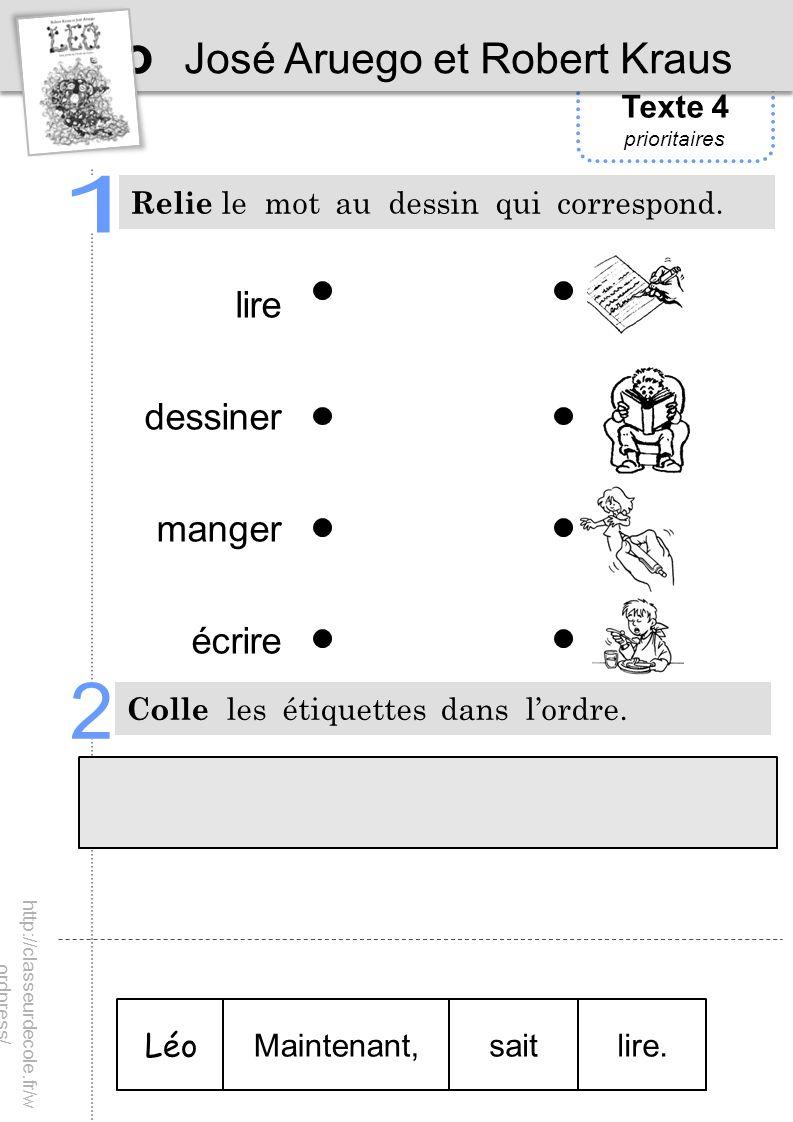 Texte 4 prioritaires Léo José Aruego et Robert Kraus Relie le mot au dessin qui correspond. Colle les étiquettes dans lordre. Léo Maintenant,saitlire.