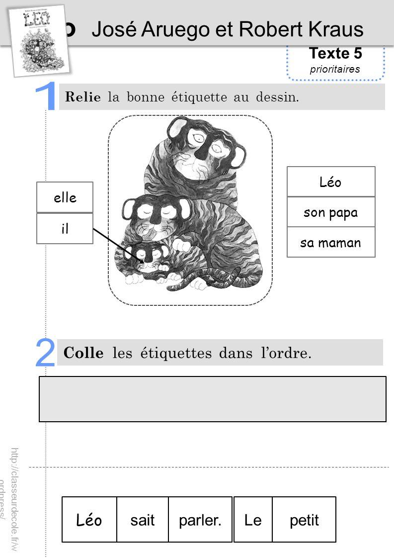 Texte 5 prioritaires Léo José Aruego et Robert Kraus Colle les étiquettes dans lordre. Léo saitLepetit Relie la bonne étiquette au dessin. elle il Léo
