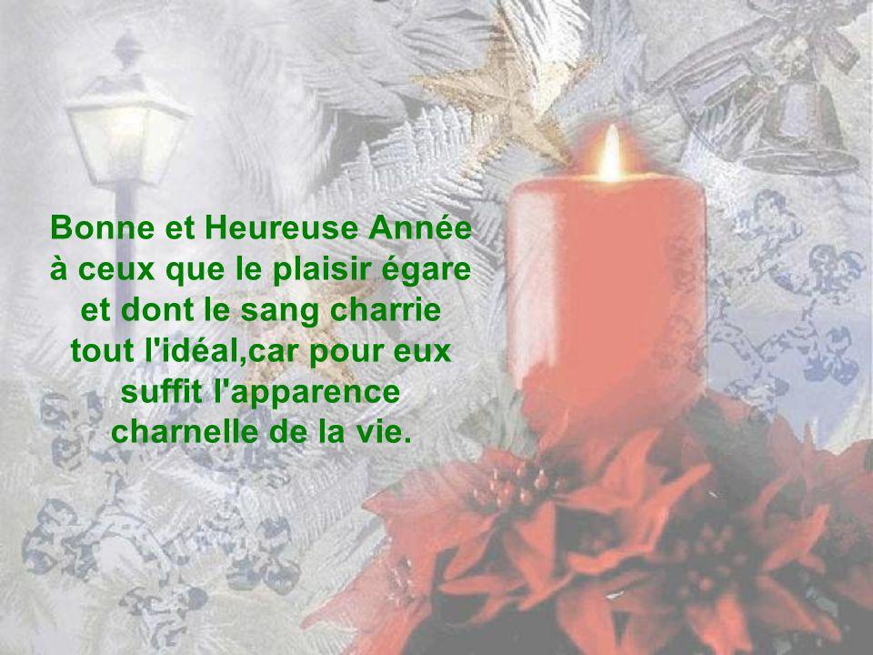 Bonne et Heureuse Année à certains heureux aussi que j oubliais, à ceux qui portent leur tête, leur cœur et leur âme aussi légèrement qu un poids d hélium.