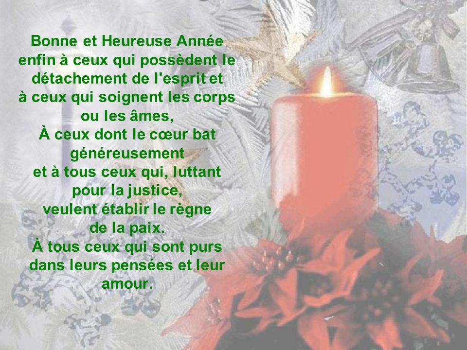 Bonne et Heureuse Année à ceux que le plaisir égare et dont le sang charrie tout l idéal,car pour eux suffit l apparence charnelle de la vie.