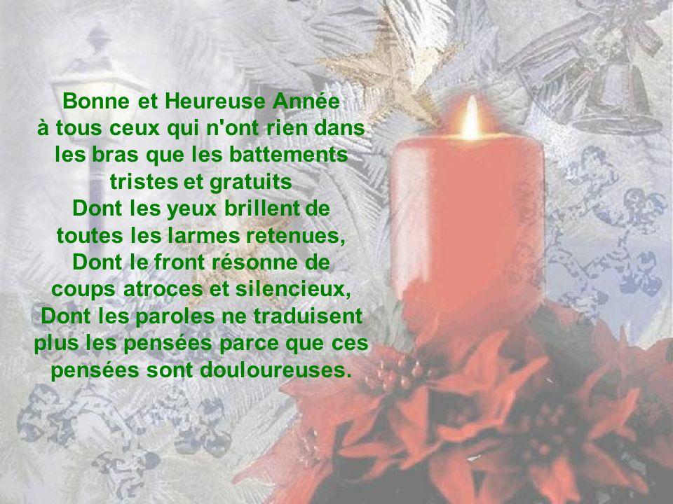 Bonne et Heureuse Année enfin à ceux qui possèdent le détachement de l esprit et à ceux qui soignent les corps ou les âmes, À ceux dont le cœur bat généreusement et à tous ceux qui, luttant pour la justice, veulent établir le règne de la paix.
