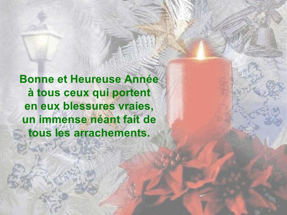 Bonne et Heureuse Année à tous les humains brisés, à tous ceux qui ne font pas ce qu ils aiment et à tous ceux qui aiment ce qu ils ne disent pas.
