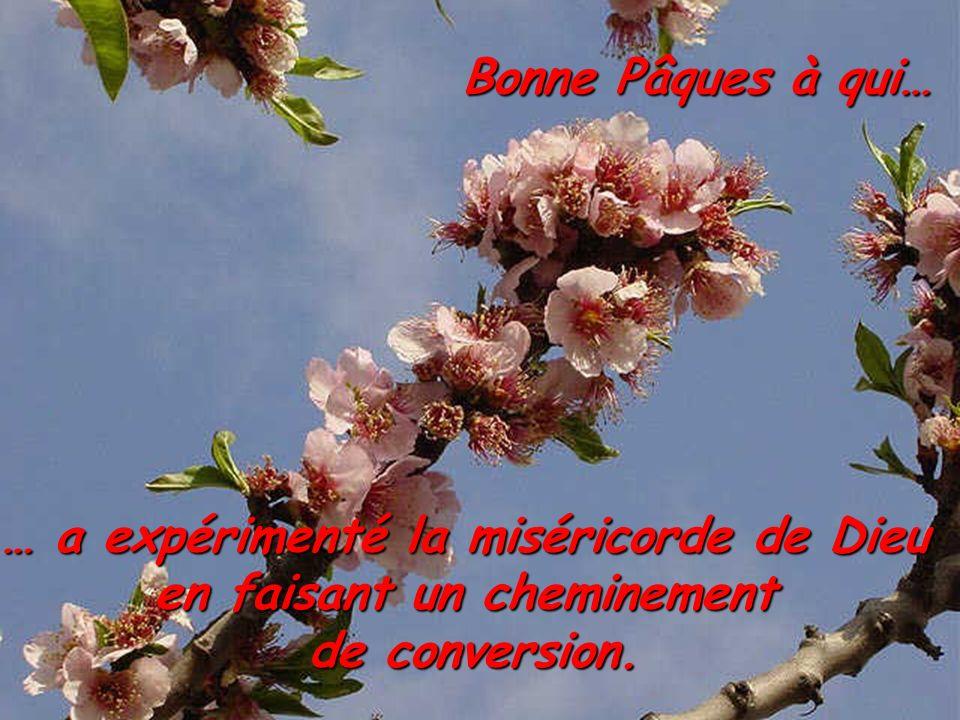 … a expérimenté la miséricorde de Dieu en faisant un cheminement de conversion. Bonne Pâques à qui…