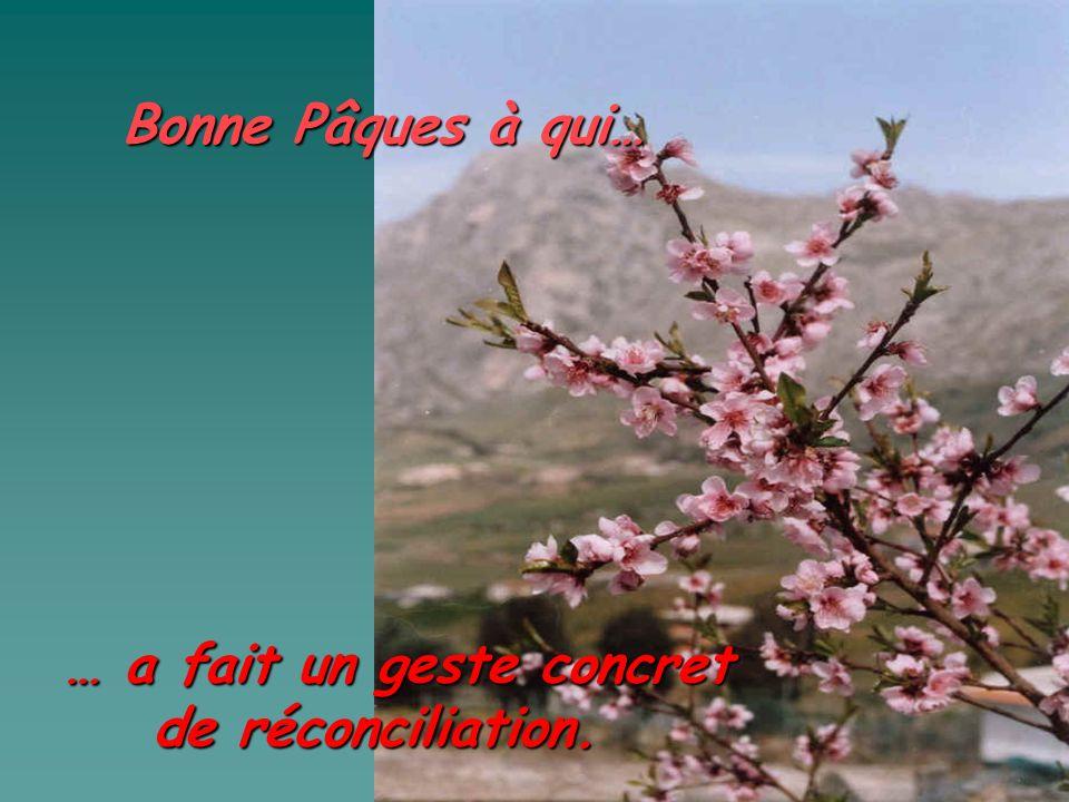 Bonne Pâques à qui… … a fait un geste concret de réconciliation.