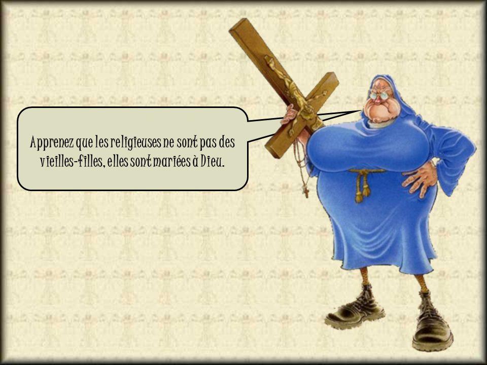 Diaporama PPS réalisé pour http://www.diaporamas-a-la-con.com http://www.diaporamas-a-la-con.com Apprenez que les religieuses ne sont pas des vieilles-filles, elles sont mariées à Dieu.