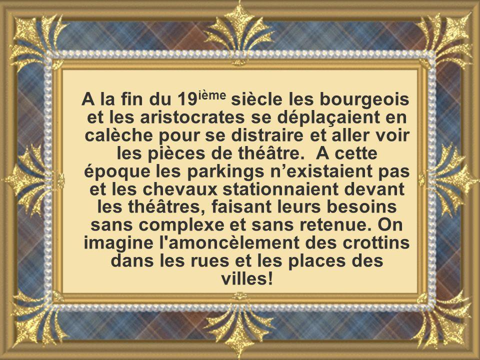 A la fin du 19 ième siècle les bourgeois et les aristocrates se déplaçaient en calèche pour se distraire et aller voir les pièces de théâtre. A cette