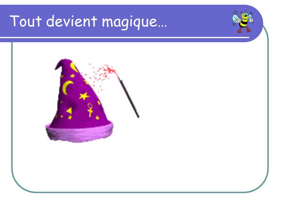 Tout devient magique…