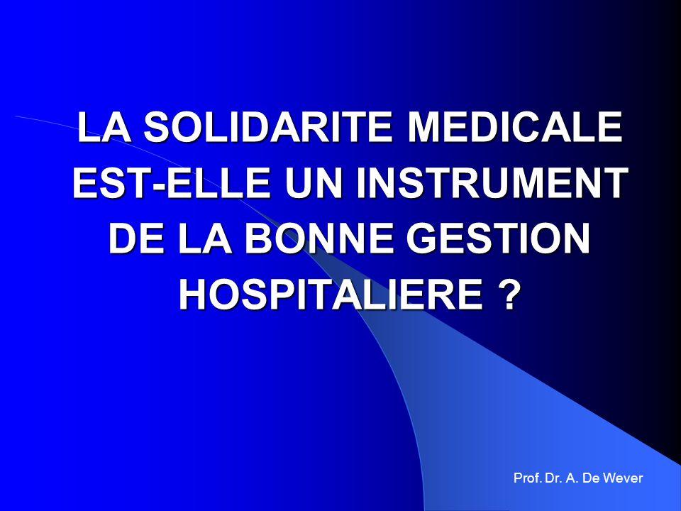 LA SOLIDARITE MEDICALE EST-ELLE UN INSTRUMENT DE LA BONNE GESTION HOSPITALIERE ? Prof. Dr. A. De Wever