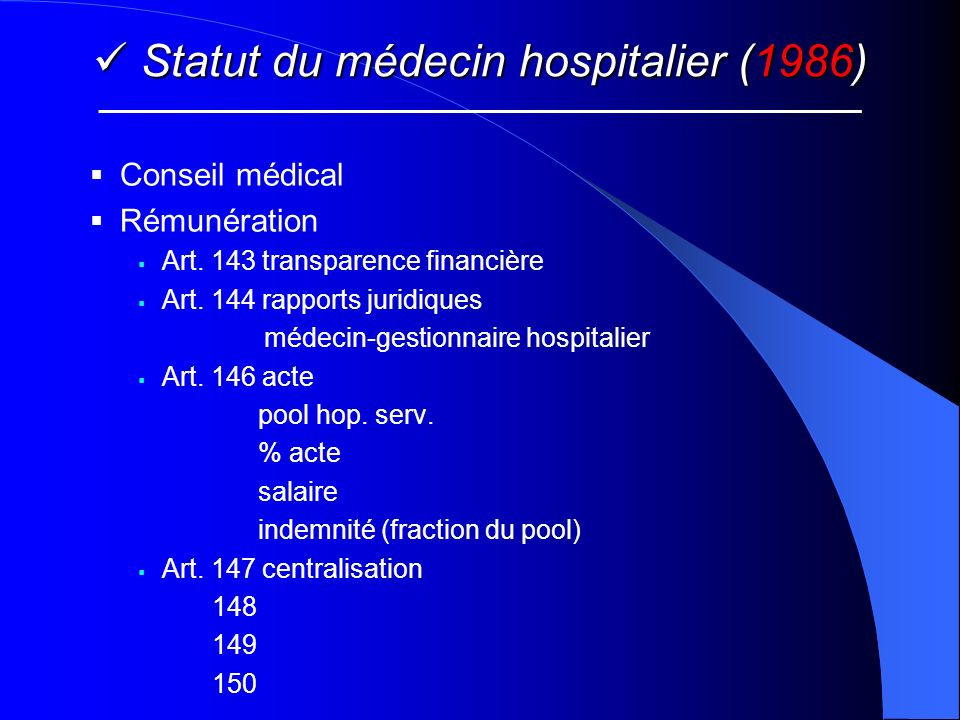 Statut du médecin hospitalier (1986) Statut du médecin hospitalier (1986) Conseil médical Rémunération Art. 143 transparence financière Art. 144 rappo